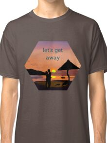 """""""let's get away""""... to romance Classic T-Shirt"""