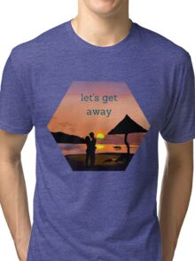"""let's get away""... to romance Tri-blend T-Shirt"