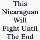 This Nicaraguan Will Fight Until The End  by supernova23
