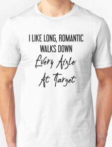 I Like Long, Romantic Walks Down Every Aisle At Target Unisex T-Shirt