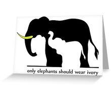 Only Elephants Should Wear Ivory (White Background) Greeting Card