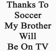 Thanks To Soccer My Brother Will Be On TV  by supernova23