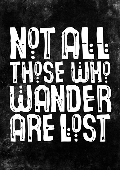 Not All Those Who Wander Are Lost by TheLoveShop