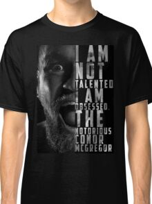 Conor McGregor 'I am not talented, I am obsessed' Classic T-Shirt