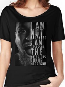 Conor McGregor 'I am not talented, I am obsessed' Women's Relaxed Fit T-Shirt