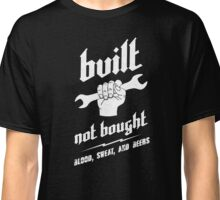 BUILT. NOT BOUGHT. (white) Classic T-Shirt