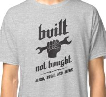 BUILT. NOT BOUGHT. (black) Classic T-Shirt