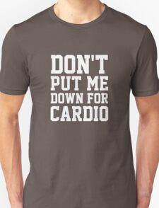 Don't Put Me Down For Cardio Unisex T-Shirt