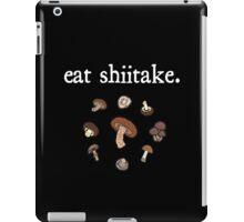 eat shiitake. (mushrooms) <white text> iPad Case/Skin