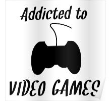 Addicted To Video Games Poster
