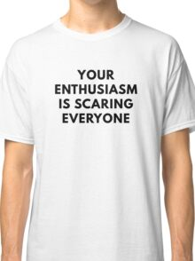 Your Enthusiasm Classic T-Shirt
