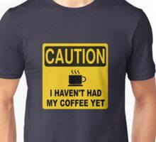 Caution I Haven't Had My Coffee Yet Unisex T-Shirt