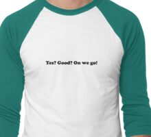 Willy Wonka - Yes? Good? On we go! - Black Font Men's Baseball ¾ T-Shirt