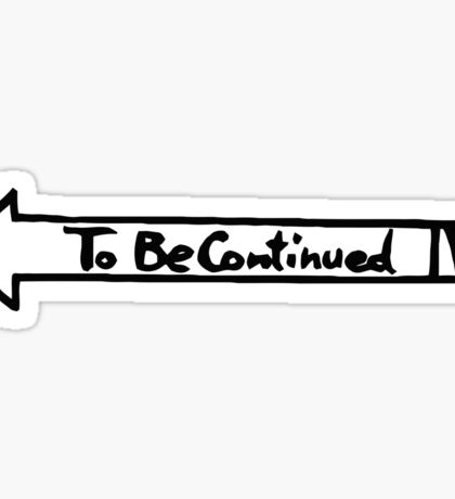 To Be Continued- White Sticker