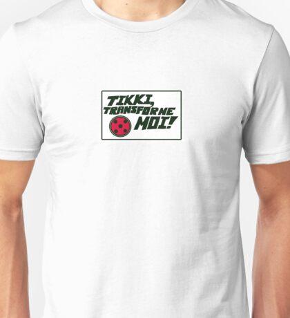 Tikki, transforme moi! Unisex T-Shirt