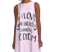 I love you nearly as much as Ice-Cream! A-Line Dress