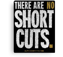 """There Are No Short Cuts"" T-shirts & Homewares Canvas Print"