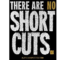"""There Are No Short Cuts"" T-shirts & Homewares Photographic Print"