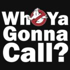 Who ya gonna call? (white) Ghostbusters by connor95