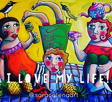 I Love my life! by ART PRINTS ONLINE         by artist SARA  CATENA