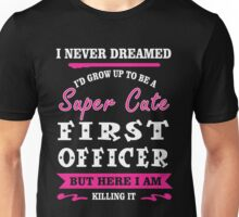 i never dreamed id grow up to be a super cute FIRST OFFICER t-shirts Unisex T-Shirt