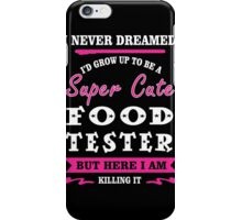 i never dreamed id grow up to be a super cute Food Tester t-shirts iPhone Case/Skin