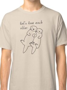 Let's Love Each Otter Classic T-Shirt