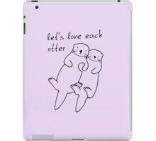 Let's Love Each Otter iPad Case/Skin