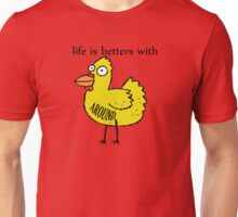life is betters with chicken around Unisex T-Shirt