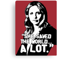 """BUFFY SUMMERS: """"She saved the world... A lot."""" Canvas Print"""