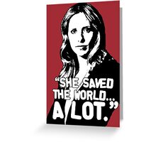 "BUFFY SUMMERS: ""She saved the world... A lot."" Greeting Card"