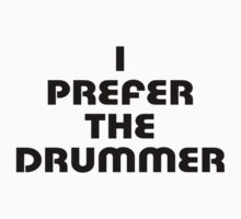 Rock Shirt - I Prefer The Drummer - White Top by deanworld
