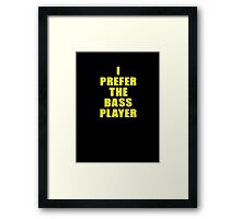 Band - I Prefer The Bass Player Is The Best - Shirt Framed Print