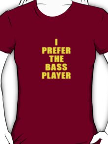 Band - I Prefer The Bass Player Is The Best - Shirt T-Shirt