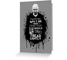 Breaking Bad - Tread Lightly Greeting Card