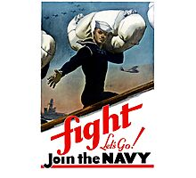 Fight - Let's Go Join The Navy Photographic Print