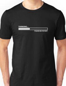 Thinking ... Please Be Patient Unisex T-Shirt