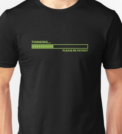 Thinking ... Please Be Patient Unisex T-Shirt