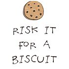 Risk it for a Biscuit by wordquirk