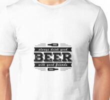 Beer- Always drink good Beer.. Unisex T-Shirt