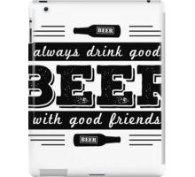 Beer- Always drink good Beer.. iPad Case/Skin