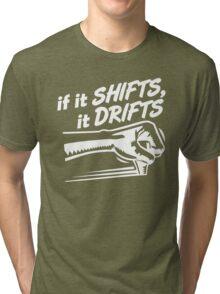 if it SHIFTS, it DRIFTS (1) Tri-blend T-Shirt
