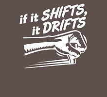 if it SHIFTS, it DRIFTS (1) Unisex T-Shirt