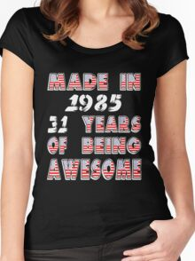 MADE IN 1985   31 YEARS OF BEING AWESOME Women's Fitted Scoop T-Shirt