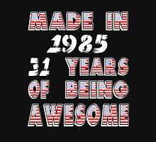MADE IN 1985   31 YEARS OF BEING AWESOME Unisex T-Shirt
