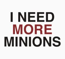 I Need More Minions by DesignFactoryD