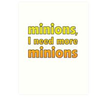 Minions, I Need More Minions Art Print