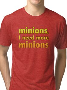 Minions, I Need More Minions Tri-blend T-Shirt