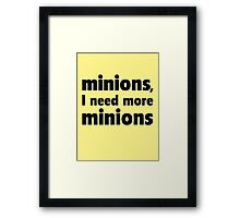 Minions, I Need More Minions Framed Print