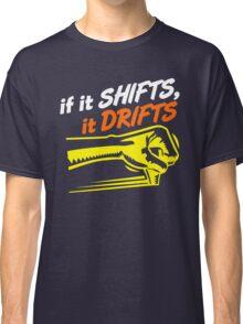 if it SHIFTS, it DRIFTS (7) Classic T-Shirt